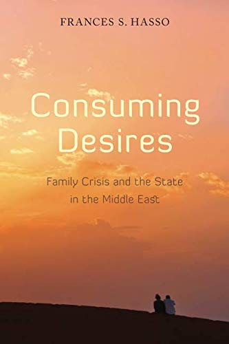 Consuming Desires: Family Crisis and the State in the...