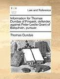 Information for Thomas Dundas of Fingask, Defender, Against Peter Leslie-Grant of Balquhain, Pursuer, Thomas Dundas, 1171378939