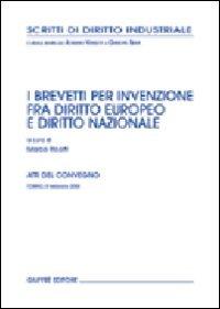 Brevetti per invenzione fra diritto europeo e diritto nazionale. Atti del Convegno (Torino, 8 febbraio 2004) (Studi di diritto industriale)