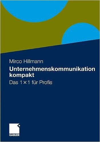 Unternehmenskommunikation Kompakt: Das 1 x 1 Für Profis (German Edition)