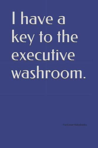 I have a key to the executive washroom. ()