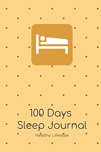 100 Days Sleep Journal To Improve Sleeping Habits: Action Plan For Healthy Sleeping Habits With Motivational Quote; Improve Insomnia & Sleep Disorder ... Lifestyle Patterns, Exercise Levels & Diet