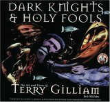 Dark Knights and Holy Fools: The Art and Films of Terry Gilliam: From Before Python to Beyond Fear and Loathing by McCabe, Bob (1999) Paperback