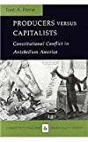 Producers Versus Capitalists : Constitutional Conflict in Antebellum America, Freyer, Tony A., 0813914965