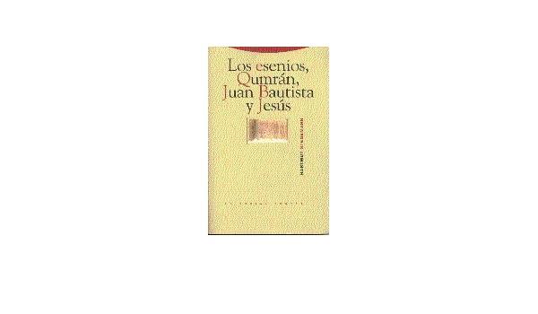 Los Esenios: Qumrán, Juan Bautista y Jesús Estructuras y Procesos ...