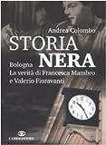 Storia nera. Bologna la verità di Francesca Mambro e Valerio Fioravanti