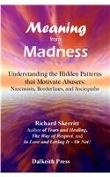 Meaning from Madness: Understanding the Hidden Patterns That Motivate Abusers: Narcissists, Borderlines, and Sociopaths