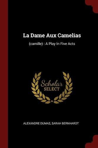 La Dame Aux Camelias: (camille) : A Play In Five Acts