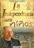 La Independencia Para Ninos, Francisco Trujillo, 9706433902