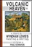 Volcanic Heaven : Essays on Wyndham Lewis, Lewis, Wyndham, 1574230123