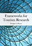 Frameworks for Tourism Research, Douglas G. Pearce, 1845938984