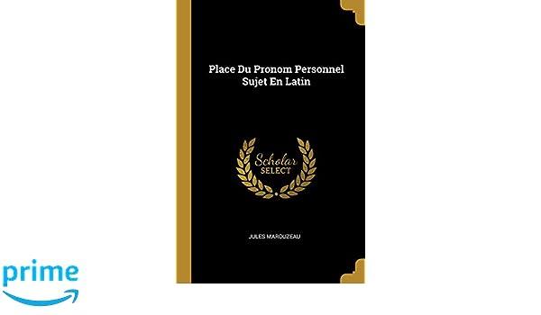 Place Du Pronom Personnel Sujet En Latin (French Edition): Jules Marouzeau: 9780270064469: Amazon.com: Books