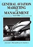 img - for General Aviation Marketing & Management (2nd, 03) by Wells, Alexander T - Chadbourne, Bruce D [Hardcover (2003)] book / textbook / text book
