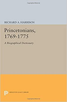 Princetonians, 1769-1775: A Biographical Dictionary (Princeton Legacy Library)