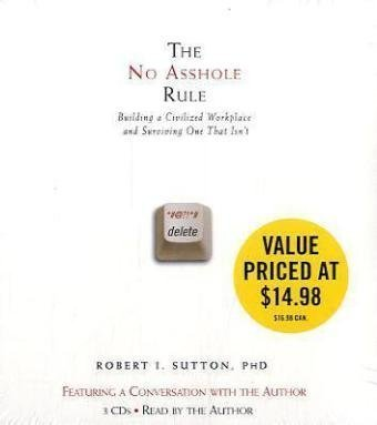 The No Asshole Rule: Building a Civilized Workplace and Surviving One That Isn't By Robert I. Sutton(A)/Robert I. Sutton(N) [Audiobook, MP3 CD] (No Hole Rule)