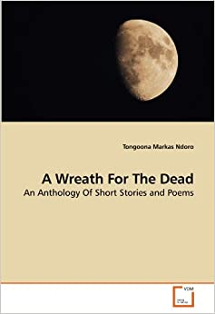A Wreath For The Dead: An Anthology Of Short Stories and Poems