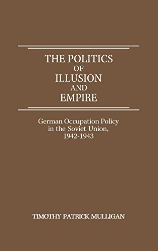 The Politics of Illusion and Empire: German Occupation Policy in the Soviet Union, 1942-1943
