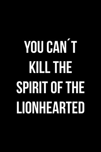 You Can't Kill The Spirit Of The Lionhearted: Blank Lined Notebook ( Lion ) Black
