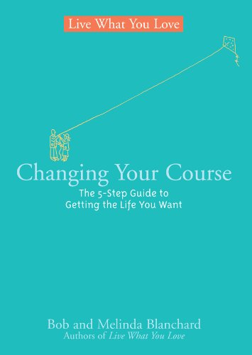 Books : Changing Your Course: The 5-Step Guide to Getting the Life You Want (Live What You Love)