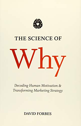 The Science of Why: Decoding Human Motivation and Transforming Marketing Strategy