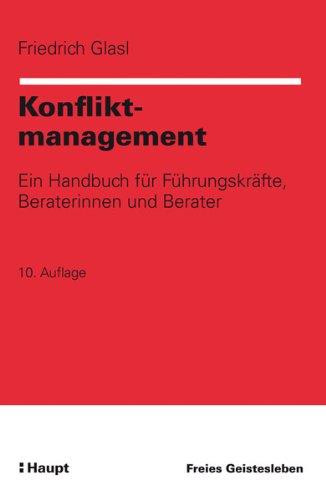 Konfliktmanagement: Ein Handbuch für Führungskräfte, Beraterinnen und Berater Gebundenes Buch – Juni 2011 Friedrich Glasl Freies Geistesleben 3772510892 Wirtschaft / Management