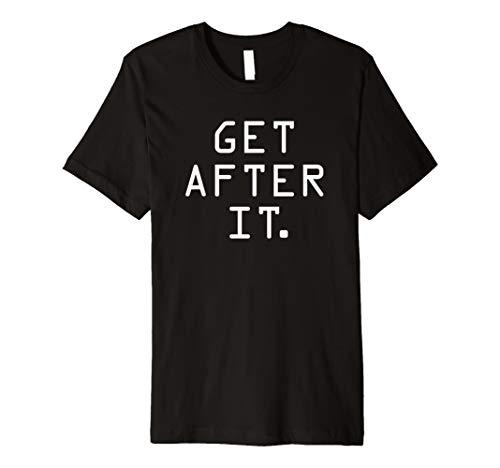 Get After It Shirt Motivational Discipline Workout Shirt
