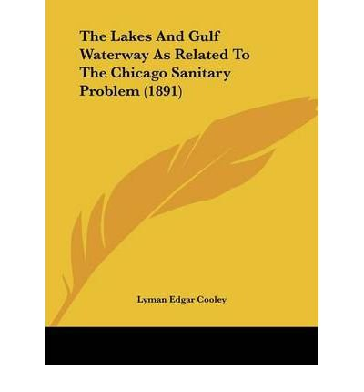 Read Online The Lakes and Gulf Waterway as Related to the Chicago Sanitary Problem (1891) (Paperback) - Common PDF