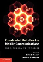 Coordinated Multi-Point in Mobile Communications: From Theory to Practice Front Cover