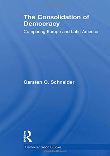 The Consolidation of Democracy: Comparing Europe and Latin America (Democratization Studies)