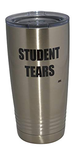 Funny Teacher Student Tears 20 Oz. Travel Tumbler Mug Cup w/Lid Vacuum Insulated School Professor Teaching Educator Gift (Mugs Teacher Funny Travel)