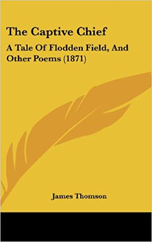 Google eBøger download pdf The Captive Chief: A Tale Of Flodden Field, And Other Poems (1871) 1437179657 PDF RTF