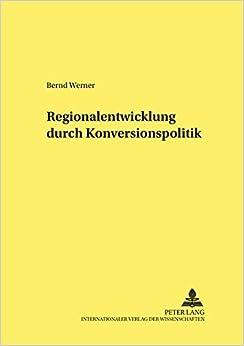 Regionalentwicklung Durch Konversionspolitik (Studien Zur Wirtschaftspolitik)