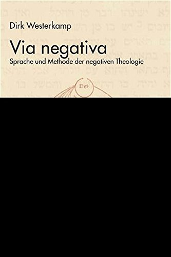 Via negativa: Sprache und Methode der negativen Theologie