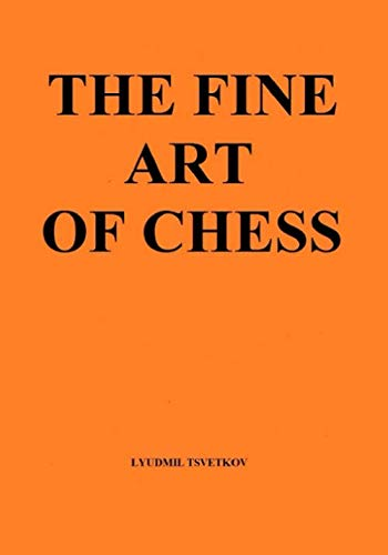 The Fine Art Of Chess - Lyudmil Tsvetkov