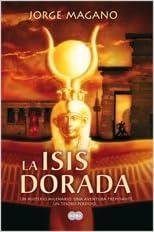 Isis dorada, la: Amazon.es: Jorge Magano: Libros
