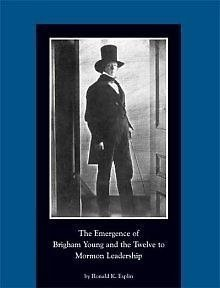 The Emergence of Brigham Young and the Twelve to Mormon Leadership by RONALD K. ESPLIN (2006-01-01)