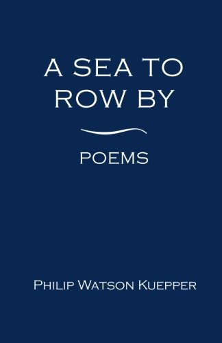 A Sea To Row By: Poems (Philip Watson)