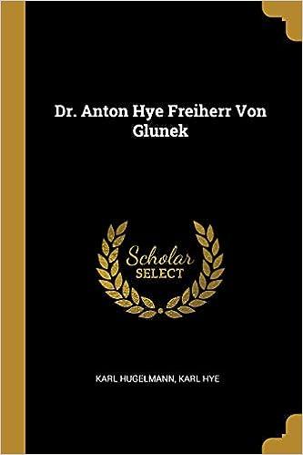 Dr Anton Hye Freiherr Von Glunek German Edition Karl Hugelmann