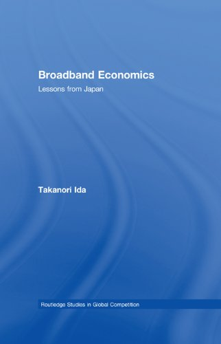 Download Broadband Economics: Lessons from Japan (Routledge Studies in Global Competition) Pdf