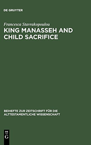 - King Manasseh and Child Sacrifice: Biblical Distortions of Historical Realities (Beiheft zur Zeitschrift fur die Alttestamentliche Wissenschaft) ... Für die Alttestamentliche Wissensch)