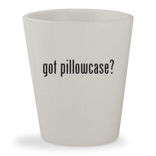 got pillowcase? - White Ceramic 1.5oz Shot Glass