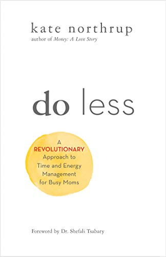 Book cover from Do Less: A Revolutionary Approach to Time and Energy Management for Busy Moms by Kate Northrup