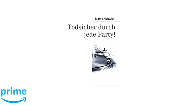 Todsicher durch jede Party! (German Edition)