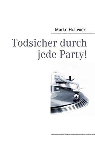Todsicher durch jede Party! Taschenbuch – 23. Juli 2010 DJ Twix Marko Holtwick Books on Demand 3839190037