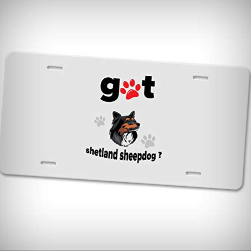 (Man Cave Decorative Signs Shetland Sheepdog Got Car Aluminum Tag Novelty License Plate - Sign Home Garage Office Decor)