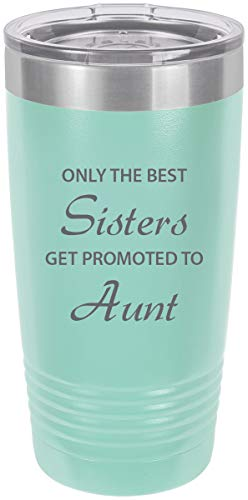 Only the Best Sisters Get Promoted to Aunt Stainless Steel Engraved Insulated Tumbler 20 Oz Travel Coffee Mug, Teal