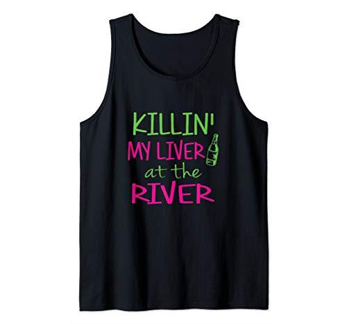 Killin My Liver at the River Shirt - River Drinking T Shirts Tank Top