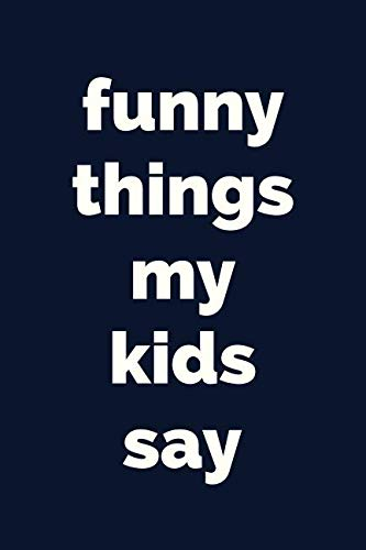 Funny Things My Kids Say: Memory Book For Parents: A Blank, Lined Journal to Record Your Kids Funniest Moments