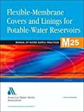 Flexible-Membrane Covers and Linings for Potable-Water Reservoirs (M25), American Water Resources Association Staff, 1583210709