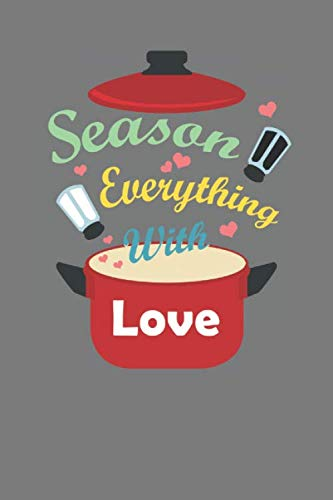 - Season Everything With Love: Recipe Book Notebook